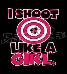 I Shoot Like A Girl Guns Funny Decal Sticker