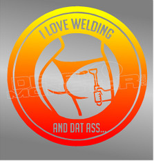 I Love Welding & Dat Ass Decal Sticker