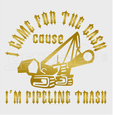 Came for Cash Pipeline Trash Decal Sticker