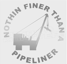 Nothing Finer Than a Pipeliner 8 Decal Sticker
