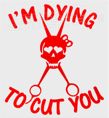 Im Dying to Cut you Hairstylist Decal Sticker