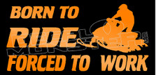 Snowmobiling Born to Ride Forced to Work Sled Decal Sticker
