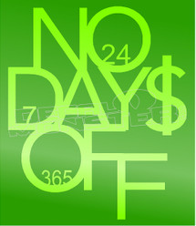 Work 24 7 365 No Days Off Decal Sticker