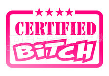 Certified Bitch  1 Decal Sticker