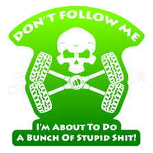 Don't follow me im about to do a bunch of stupid shit Decal Sticker