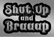 Shut up and Braaap Decal Sticker