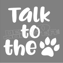Talk to the Paw Decal Sticker