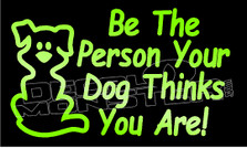 Be the Person your dog thinks you are Decal Sticker
