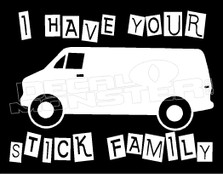 I Have your Stick Family Van Decal Sticker DM