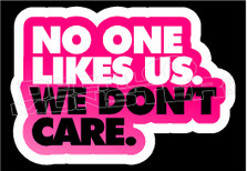 No One Likes us we don't Care Decal Sticker DM