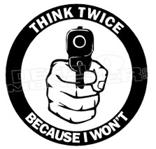 Think Twice I Wont Gun Decal Sticker DM