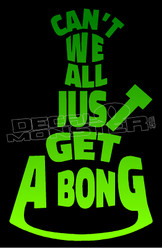 Can't We All just get a Bong Weed Decal Sticker DM