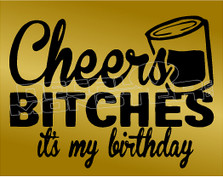 Cheers Bitches it's my Birthday Shooters Decal Sticker DM