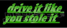Drive it Like you Stole it JDM Decal Sticker DM