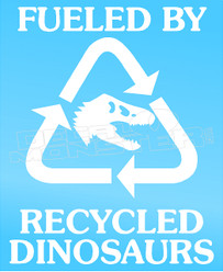 Fueled by Recycled Dionsaurs Automotive Decal Sticker DM
