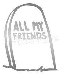 All my Friends are dead Tombstone Decal Sticker DM
