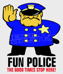 The Fun Police Good times end here Funny Decal Sticker DM