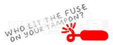 Who lit the fuse on your tampon Decal Sticker DM