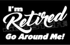 I'm Retired go around me Decal Sticker DM