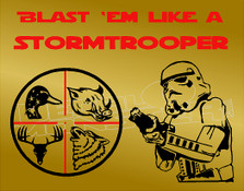 Hunting Blast Em Like A Stormtrooper Star Wars Decal Sticker DM