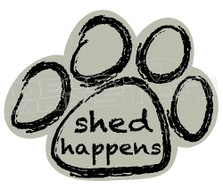 Pets Dog Paw Shed Happens Decal Sticker