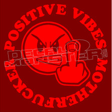 Positive Vibes Mother Fucker 1 Decal Sticker