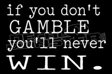 If you don't Gamble You'll Never Win Decal Sticker
