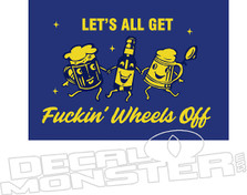 Fuckin wheels off Party Alcohol Decal Sticker