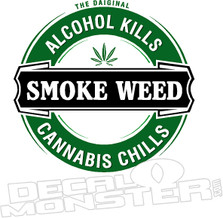SMOKE WEED Alcohol kills cannabis chills Weed Decal Sticker