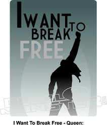 I Want to Break Free Queen Music Decal Sticker
