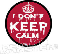 I Dont Keep Calm Decal Sticker