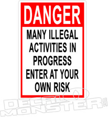 Danger Many Illegal Activities in Progress Decal Sticker