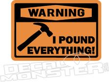 I Pound Everything Hammer Decal Sticker