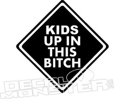 Kids up in this Bitch 4 Decal Sticker