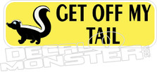 Skunk Get Off My Tail Decal Sticker