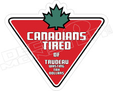 Canadian Tired of Trudeau Wasting Tax Dollars Decal Sticker DM