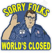 Sorry Folks World's Closed John Candy Decal Sticker DM