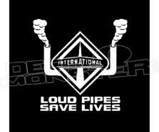 International Big Rig Loud Pipes Save Lives Decal Sticker