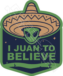 I Juan To Believe Sombraro Alien Decal Sticker
