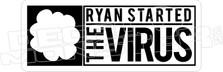 Ryan Started the Virus Decal Sticker