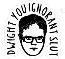 Dwight You Ignorant Slut The Office Decal Sticker