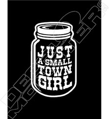 Just a Small Town Girl Mason Jar Decal Sticker