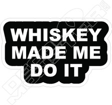Whisky Made Me Do It Decal Sticker