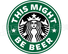 This Might Be Beer Starbucks Decal Sticker