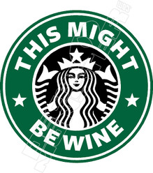 This Might Be Wine Starbucks Decal Sticker