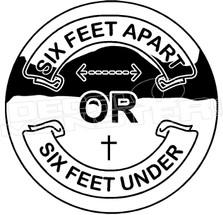 SIx Feet Apart or Six Feet Under Covid Decal Sticker