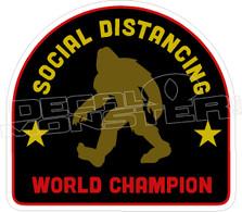 Social Distancing World Champion Sasquatch Big Foot Decal Sticker