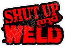 Shut Up and Weld Decal Sticker