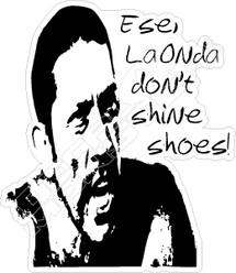 Laonda don't shine shoes Danny Trejo Decal Sticker