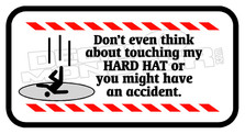 Dont Touch Hard Hat Accident - Funny Decal